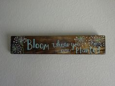 Bloom where you are planted handpainted wooden by p31wifedesigns