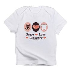 Infant T-Shirt: Peace, Love, Dentistry (For my future children)