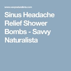 Sinus Headache Relief Shower Bombs - Savvy Naturalista