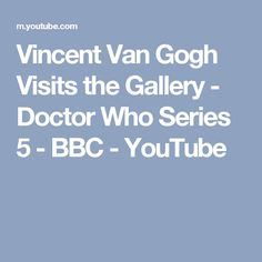 Vincent Van Gogh Visits the Gallery - Doctor Who Series 5 - BBC - YouTube