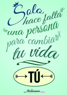 Only takes one person to change your life: you!  solo hace falta una persona para cambiar tu vida: tú!