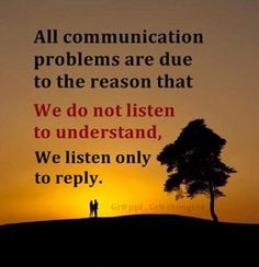 I really struggle with communicating sometimes, maybe if I actively listen, it will get better...