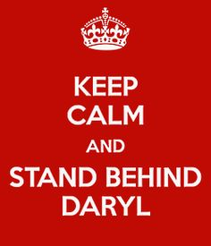 Keep calm and stand behind Daryl  ;)
