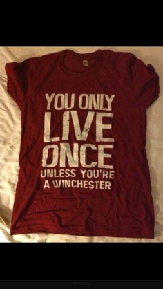 YOLO unless you're a Winchester t-shirt