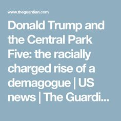 Donald Trump and the Central Park Five: the racially charged rise of a demagogue | US news | The Guardian