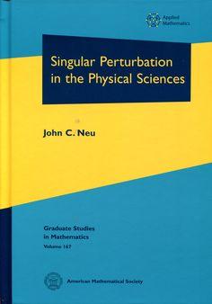 Singular perturbation in the physical sciences / John C. Neu. Ver localización en la Biblioteca de la ULL: http://absysnetweb.bbtk.ull.es/cgi-bin/abnetopac01?TITN=534407