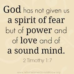 2 Timothy God has not given us a spirit of fear but of power and of love and of a sound mind. Faith Quotes, Bible Quotes, Overcoming Fear Quotes, 2 Timothy 1 7, Facing Fear, Spirit Of Fear, Holy Spirit, God Loves Me, Jesus Loves