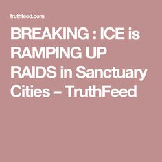 BREAKING : ICE is RAMPING UP RAIDS in Sanctuary Cities – TruthFeed