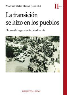 La transición se hizo en los pueblos : el caso de la provincia de Albacete / Manuel Ortiz Heras (coord.) PublicaciónMadrid : Biblioteca Nueva, D.L. 2016