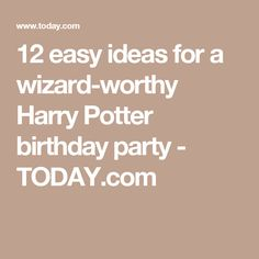 12 easy ideas for a wizard-worthy Harry Potter birthday party - TODAY.com