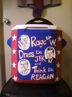 """This is hilarious!!! I want a cooler in a """"wife or female"""" version of this: Rage like the Bush twins, Dress like Jackie O, and think like ____________(fill this blank later) ;)"""