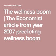 The wellness boom | The Economist article from year 2007 predicting wellness boom