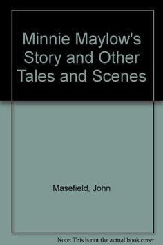 Minnie Maylow's Story and other Tales and Scenes by John Masefield 1931