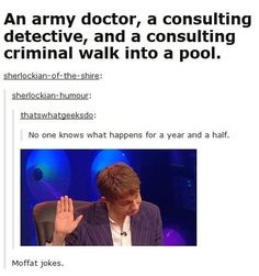 An army doctor, a consulting detective and a consulting criminal walk into a pool.