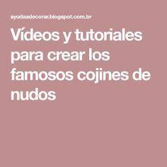Vídeos y tutoriales para crear los famosos cojines de nudos