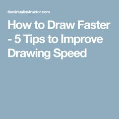 How to Draw Faster - 5 Tips to Improve Drawing Speed