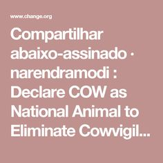 Compartilhar abaixo-assinado · narendramodi : Declare COW as National Animal to Eliminate  Cowvigilantism · Change.org