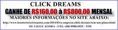 O afiliado recebe de R$ 40,00 a R$ 2.400,00 http://www.locutorteixeirasantos.com/2014/05/conheca-click-dreams-maior-empresa.html (88) 9988-6925 CARIÚS -CE CEARÁ