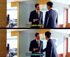 Suits. One of my favorite! Ep. 2x01 She knows... My fusion, Your panic attack, Your compassion... fantastic!!