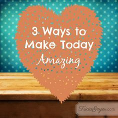 Set an example for your kids and make today amazing! They'll pull from your example, and THEIR days will be amazing, too.