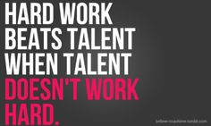 when you have talent use it to work hard