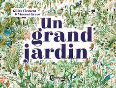 Un grand jardin - Gilles Clément / Vincent Gravé. Luxuriantes illustrations de Vincent Gravé fourmillantes de milliers de détails.