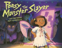 Poesy the Monster Slayer by Cory Doctorow & Matt Rockefeller New Books, Books To Read, Children's Books, Cory Doctorow, Science Fiction Authors, Monster Book Of Monsters, Girls Characters, Comic Artist, Werewolf