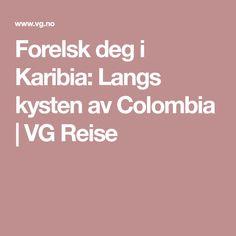 Forelsk deg i Karibia: Langs kysten av Colombia   VG Reise