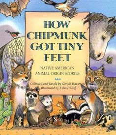 How Coyote got yellow eyes -- How Bat learned to fly -- How Lizard got flat -- How Hawk stopped the flood with his tail feather -- How Horse got fast -- How Possum lost his tail -- How Chipmunk got tiny feet. How Chipmunk Got Tiny Feet collected and retold by Gerald Hausman.