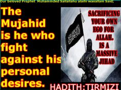 Our beloved Prophet Said; The Mujahid is he who fight against his personal desires. (Hadith: Tirmizi)