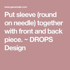 Put sleeve (round on needle) together with front and back piece. ~ DROPS Design