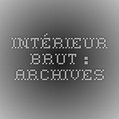 Intérieur Brut...: Archives
