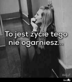 pl - To jest życie tego nie ogarniesz. Polish Language, Note To Self, Motto, Quotations, Wisdom, Humor, Words, Memes, Quotes