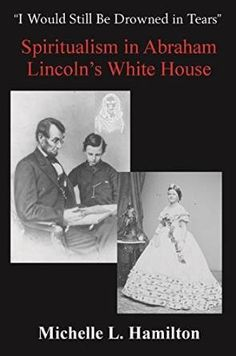 """Book Review: """"I Would Still Be Drowned in Tears"""": Spiritualism in Abraham Lincoln's White House by Michelle Hamilton 