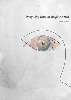 Pablo Picasso:  Everything you can imagine is real