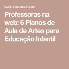 Professoras na web: 6 Planos de Aula de Artes para Educação Infantil