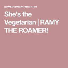 She's the Vegetarian | RAMY  THE  ROAMER!