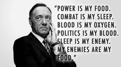 "12 ""House Of Cards"" Quotes You Need To Destroy Your Enemies"