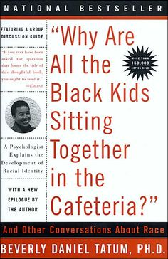 Why Are All the Black Kids Sitting Together in the Cafeteria?: And Other Conversations About Race.. Wanna read!