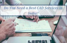 Do You Need a Best CAD Services in India?