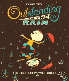 Outstanding in the Rain: A Die-Cut Adventure in Words and Meaning - by Maria Popova - How to turn an ice man into a nice man. - http://www.brainpickings.org/2015/04/14/outstanding-in-the-rain-frank-viva/
