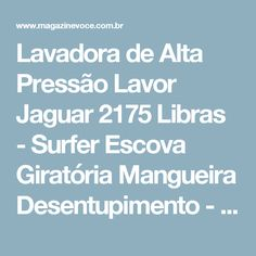 Lavadora de Alta Pressão Lavor Jaguar 2175 Libras - Surfer Escova Giratória Mangueira Desentupimento - Magazine Casadaprosperida