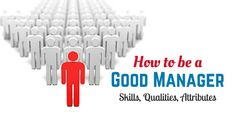 Excellent Skills, Qualities and Attributes of a #Good #Manager
