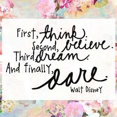 #think #believe #dream #dare #WaltDisney #quote #quoteoftheday