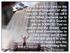 When you hook up to the Vortex that is Source, you're Sourced!!!!