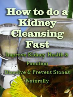 How to do a Kidney Cleansing Fast.  A 3 day kidney cleanse to help with stones and restore kidney health.