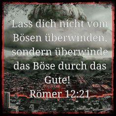 """"""" #Lass dich nicht vom Bösen überwinden, sondern überwinde das Böse mit Gutem. """" - #Bibel - #Römer 12: 21"""