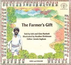 The Farmer's Gift (Urdu and English) / told by Ishi and Glen Harbott ; illustrated by Heather Dickinson - Children's Literature Collection 891.4 HAR(FAR)