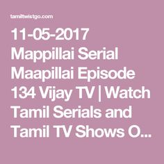 11-05-2017 Mappillai Serial Maapillai Episode 134 Vijay TV | Watch Tamil Serials and Tamil TV Shows Online