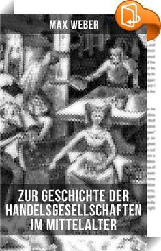 Zur Geschichte der Handelsgesellschaften im Mittelalter    :  Dieses eBook wurde mit einem funktionalen Layout erstellt und sorgfältig formatiert. Die Ausgabe ist mit interaktiven Inhalt und Begleitinformationen versehen, einfach zu navigieren und gut gegliedert. Max Weber (1864-1920) war ein deutscher Soziologe, Jurist und Nationalökonom. Er gilt als einer der Klassiker der Soziologie sowie der gesamten Kultur- und Sozialwissenschaften. Global wird Webers Werk übergreifend von verschi...